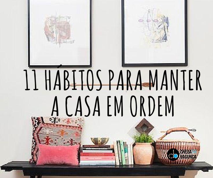 11 hábitos para manter a casa em ordem :http://blogchegadebagunca.com.br/11-habitos-para-manter-a-casa-em-ordem/