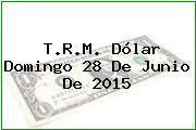 http://tecnoautos.com/wp-content/uploads/imagenes/trm-dolar/thumbs/trm-dolar-20150628.jpg TRM Dólar Colombia, Domingo 28 de Junio de 2015 - http://tecnoautos.com/actualidad/finanzas/trm-dolar-hoy/tcrm-colombia-domingo-28-de-junio-de-2015/