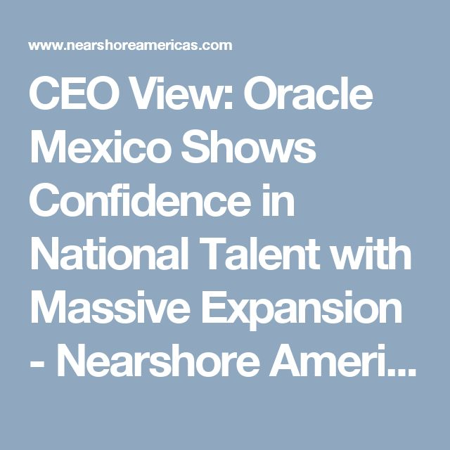 CEO View: Oracle Mexico Shows Confidence in National Talent with Massive Expansion - Nearshore Americas