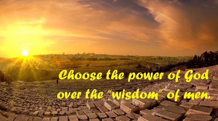 "Choose the power of God over the ""wisdom"" of men. 