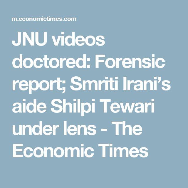 JNU videos doctored: Forensic report; Smriti Irani's aide Shilpi Tewari under lens - The Economic Times