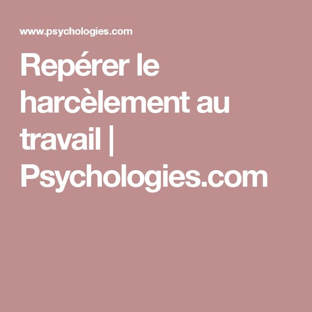 Repérer le harcèlement au travail | Psychologies.com