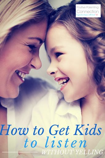 How to Get Kids To Listen Without Yelling | Positive Parenting Connection