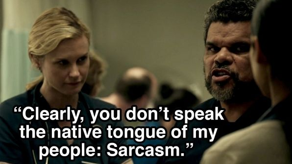 """Code Black: """"Clearly, you don't speak the native tongue of my people: Sarcasm."""" #CodeBlack"""
