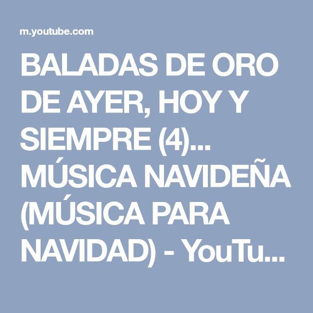 BALADAS DE ORO DE AYER, HOY Y SIEMPRE (4)... MÚSICA NAVIDEÑA (MÚSICA PARA NAVIDAD) - YouTube