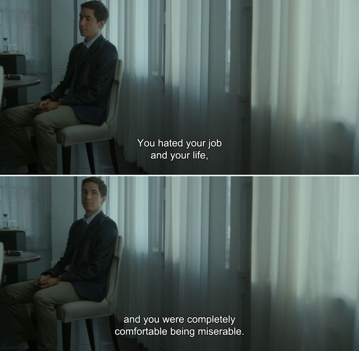― Comet (2014)Kimberly:You hated your job and your life, and you were completely comfortable being miserable.