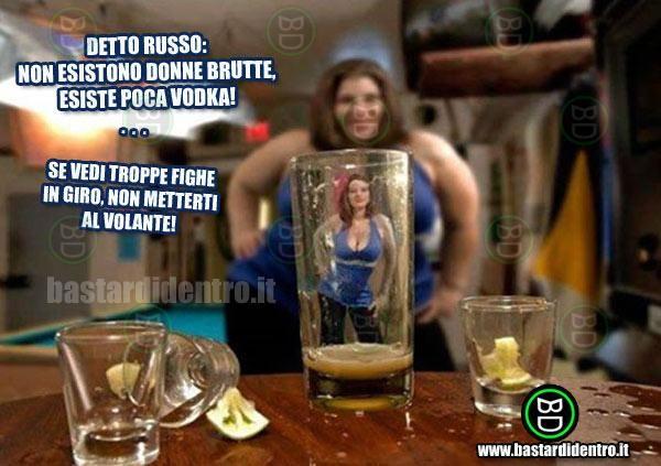poca, vodka, russia, donne, brutte, belle, guida, ubriaco, fighe, gnocca, figa, bicchiere, vuoto, humor bastardo