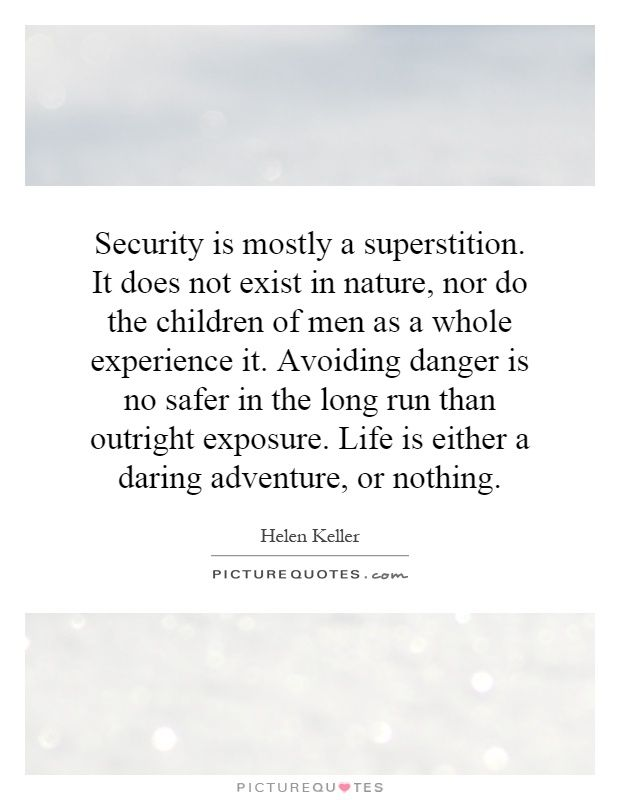 Security Is Mostly A Superstition It Does Not Exist In Nature Nor