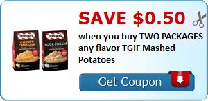 New Coupon!  Save $0.50 when you buy TWO PACKAGES any flavor TGIF Mashed Potatoes - http://www.stacyssavings.com/new-coupon-save-0-50-when-you-buy-two-packages-any-flavor-tgif-mashed-potatoes/