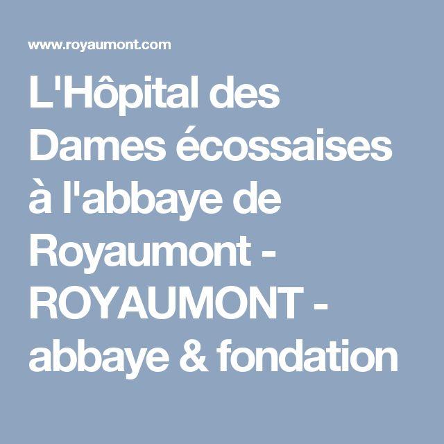 L'Hôpital des Dames écossaises à l'abbaye de Royaumont - ROYAUMONT - abbaye & fondation