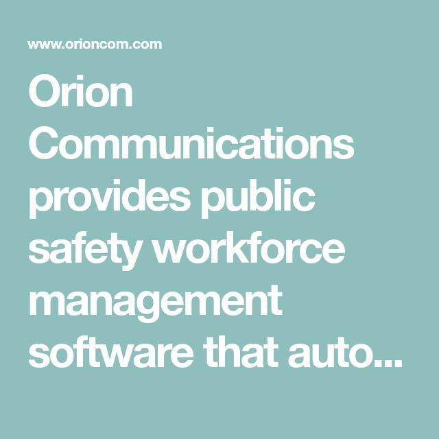 Orion Communications provides public safety workforce management software that automates daily operational processes based on agency rules.