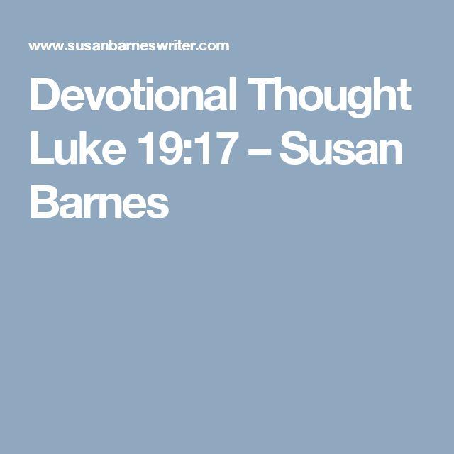 Devotional Thought  Luke 19:17 – Susan Barnes
