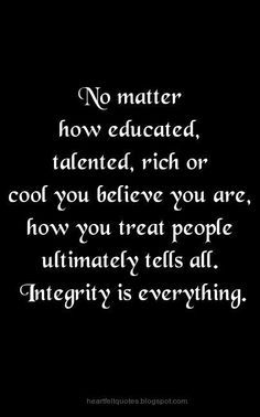 Damn straight!! Integrity... Most people don't even know what that means