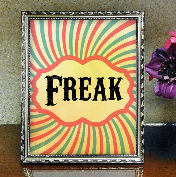 Freak printable wall art  https://www.etsy.com/listing/459572704/freak-wall-art-circus-art-circus
