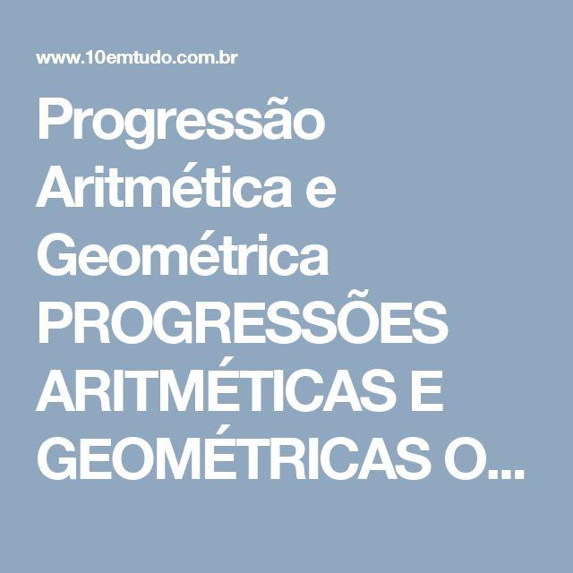 Progressão Aritmética e Geométrica   PROGRESSÕES ARITMÉTICAS E GEOMÉTRICAS  O que é uma sequência Uma sequência numérica é um conjunto de números colocados em ordem. Isso significa que existe uma regra pela qual os termos são formados. Sequências podem ser finitas ou infinitas.  A Fórmula A formula de recorrência fornece o 1º termo e expressa um termo qualquer an+1, em função do seu antecedente an.  Exemplos: a1 = 3  an = 2 + an+1  {3, 5, 7, 9 ...}
