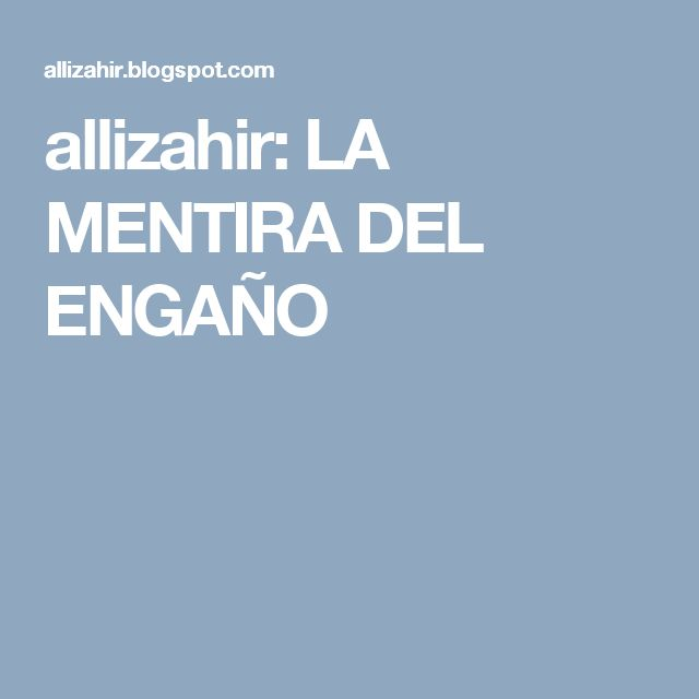 allizahir: LA MENTIRA DEL ENGAÑO