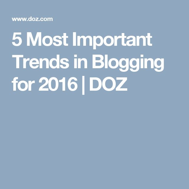 5 Most Important Trends in Blogging for 2016 | DOZ