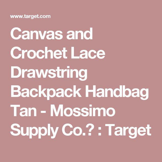 Canvas and Crochet Lace Drawstring Backpack Handbag Tan - Mossimo Supply Co.™ : Target