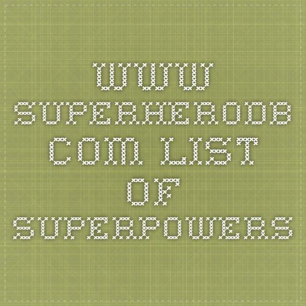 www.superherodb.com   LIST OF SUPERPOWERS