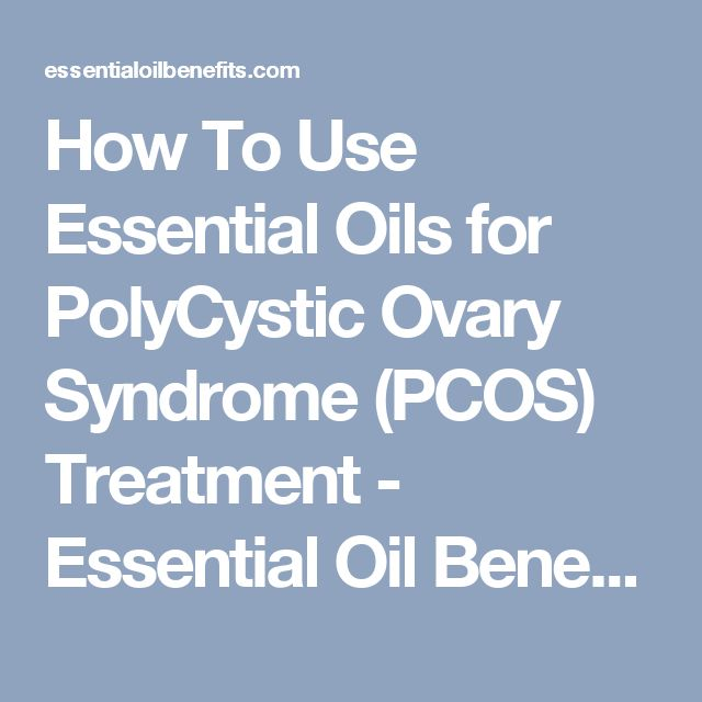 How To Use Essential Oils for PolyCystic Ovary Syndrome (PCOS) Treatment - Essential Oil Benefits