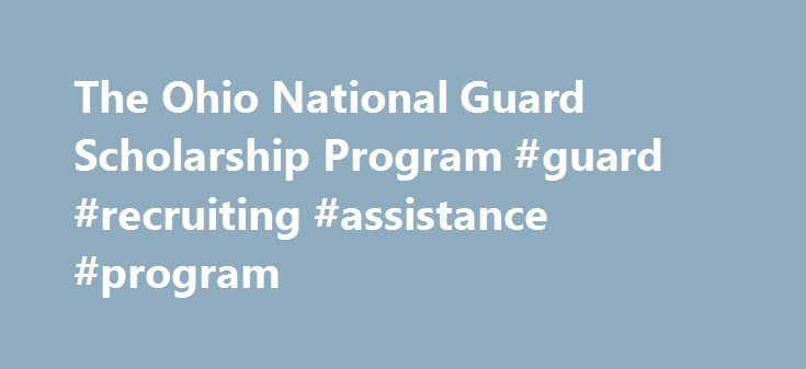 The Ohio National Guard Scholarship Program #guard #recruiting #assistance #program http://nebraska.remmont.com/the-ohio-national-guard-scholarship-program-guard-recruiting-assistance-program/  # Ohio National Guard Scholarship Program (ONGSP) APPLICATION PROCESS Log in to the new Ohio National Guard Scholarship Website at https://ongsp.ohio.gov. (You must use a Common Access Card (CAC) card to register and log on to the ONGSP Website. Ensure you have a functioning CAC reader for your home…