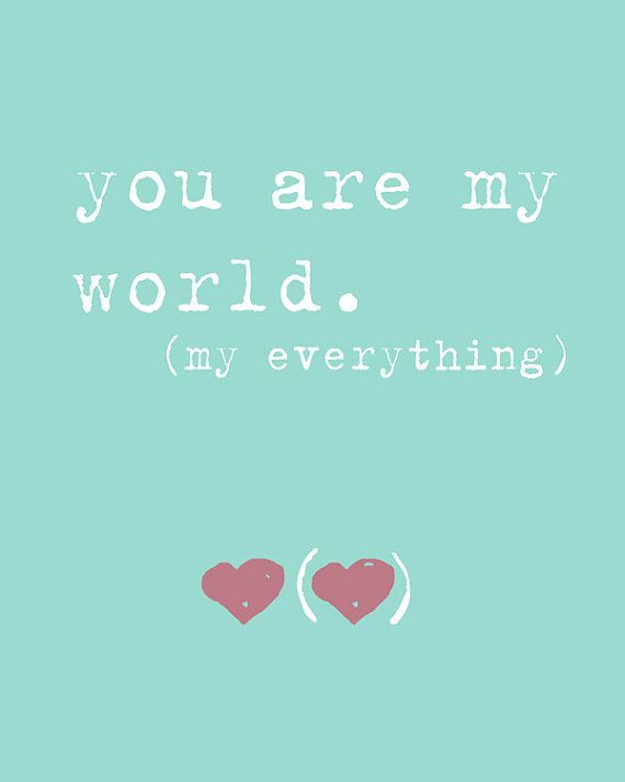 You are my World. My Everything.  8x10 inspiring by EeeBee on Etsy, $12.00