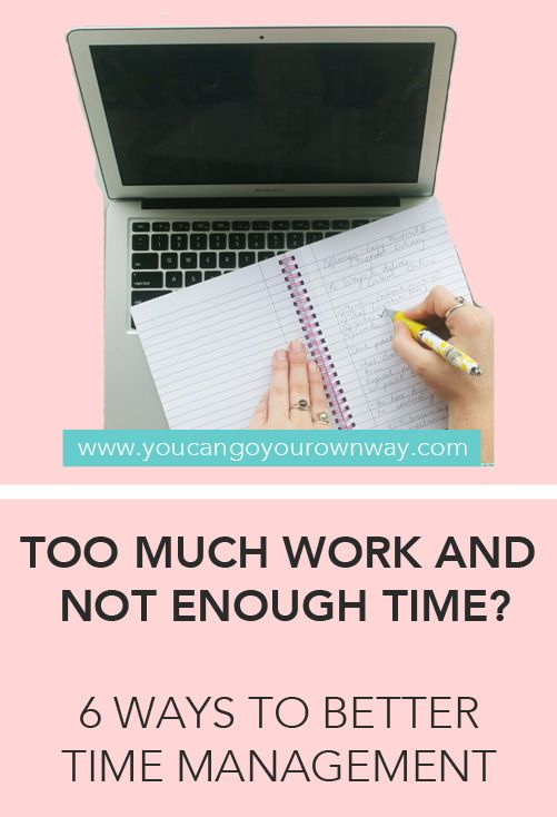 Too much work and not enough time? Here are 6 ways to better manage your time. #timemanagement #productivity #toomuchwork #notenoughtime