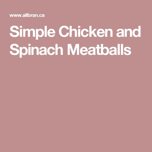 Simple Chicken and Spinach Meatballs
