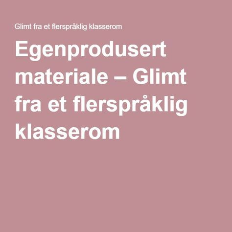 Egenprodusert materiale – Glimt fra et flerspråklig klasserom