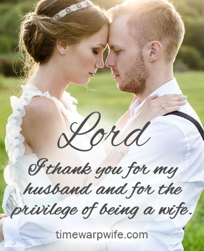 Lord, I thank you for my husband and for the privilege of being a wife.