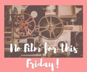 no-film-for-friday