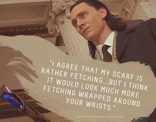 """""""Estoy de acuerdo que mi bufanda es bastante atractiva ... pero creo que sería mucho mejor si estuviera envuelta alrededor de tus muñecas."""""""