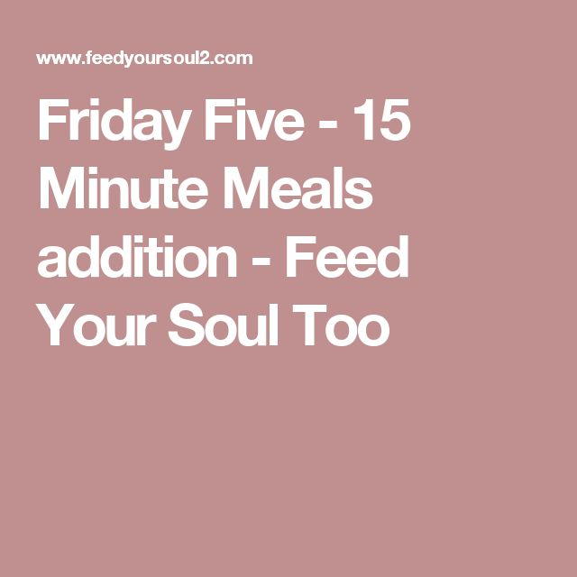 Friday Five - 15 Minute Meals addition - Feed Your Soul Too