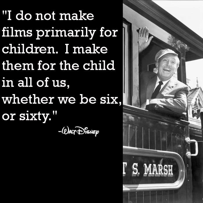 Walt Disney makes me smile :D This quote=reason why one can never be too old for a good Disney movie