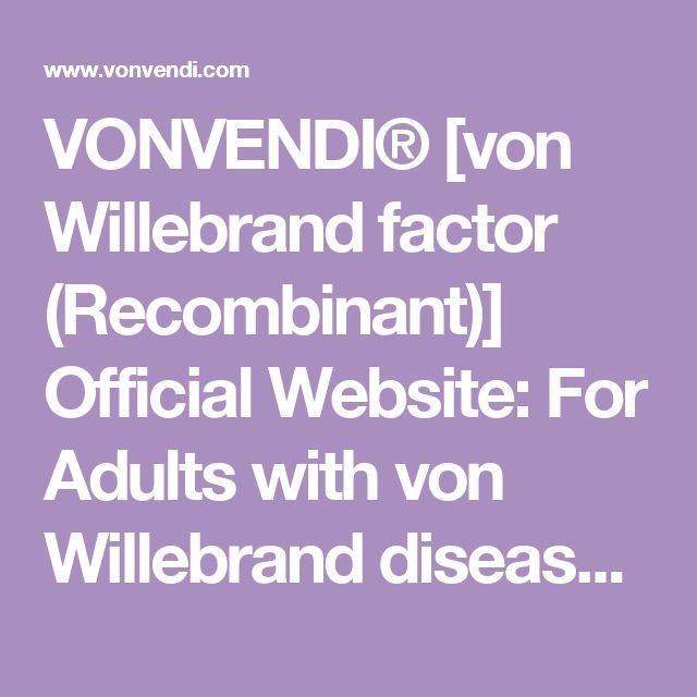 VONVENDI® [von Willebrand factor (Recombinant)] Official Website: For Adults with von Willebrand disease (VWD)