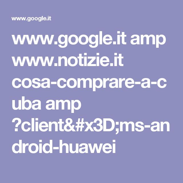 www.google.it amp www.notizie.it cosa-comprare-a-cuba amp ?client=ms-android-huawei