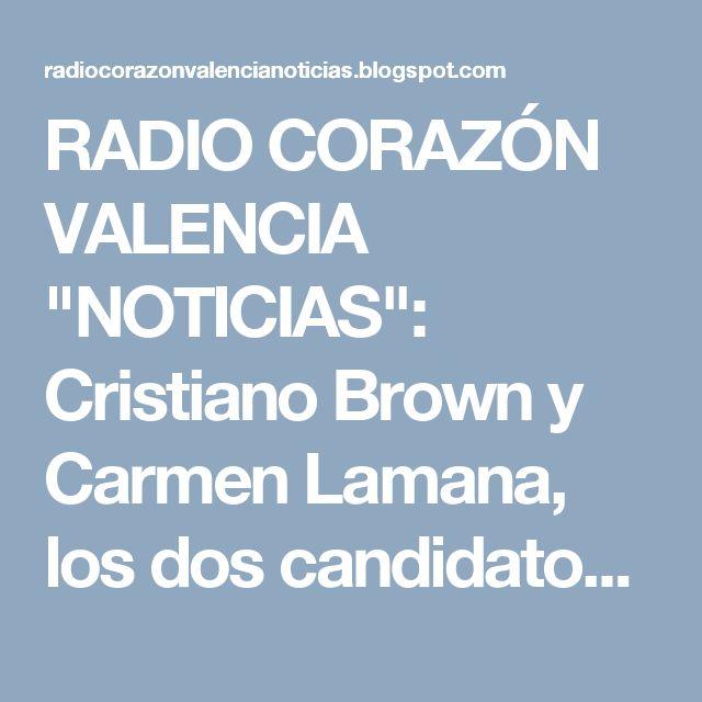 """RADIO CORAZÓN VALENCIA  """"NOTICIAS"""": Cristiano Brown y Carmen Lamana, los dos candidato..."""