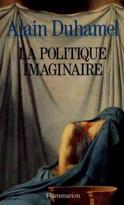Alain Duhamel - La politique de l'imaginaire