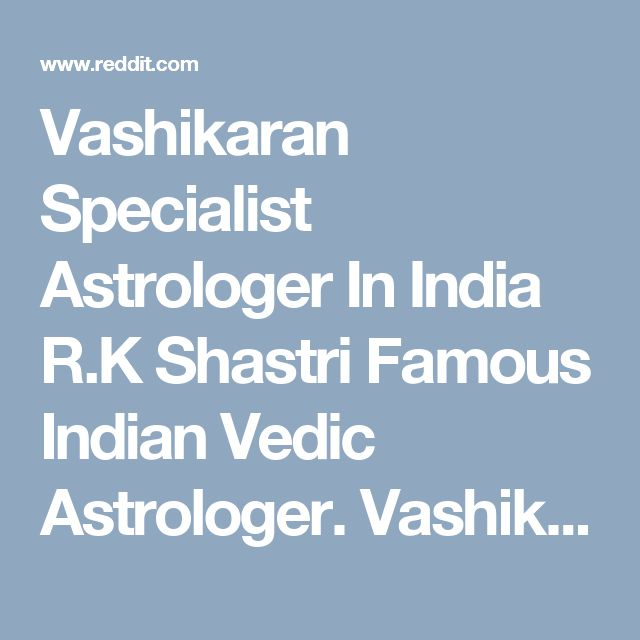 Vashikaran Specialist Astrologer In India R.K Shastri Famous Indian Vedic Astrologer. Vashikaran Mantra in Hindi for Husband, wife, love, +91-8198811500  #VashikaranSpecialist, #VashikaranMantraSpecialistInIndia, #VashikaranMantraSpecialist, #LoveVashikaran, #VashikaranSpecialist, #LoveProblemSolution, #LoveMarriageSpecialist, #VashikaranMantraforLove, #GetYourExBack, #VashikaranForGirlfriend, #VashikaranForGirlfriend, #VashikaranForwife
