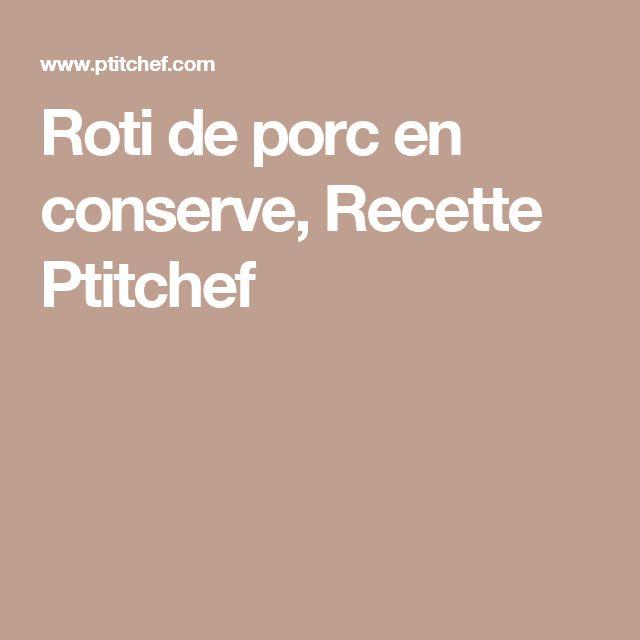 Roti de porc en conserve, Recette Ptitchef