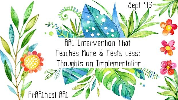 AAC Intervention That Teaches More and Tests Less: Thoughts on Implementation