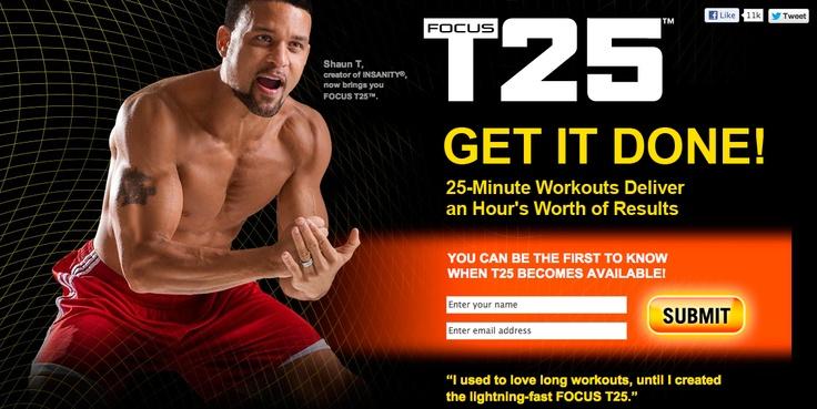 Focus T25 : le programme d'entrainement le plus attendu depuis Insanity.  Seulement 25 minutes par jour! Pour plus d'infos, cliquez sur le lien.
