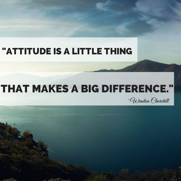 Change your attitude. Change your life. Do you agree?