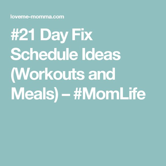 #21 Day Fix Schedule Ideas (Workouts and Meals) – #MomLife