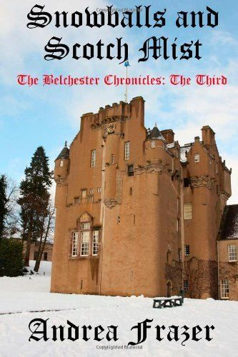 Snowballs and Scotch Mist: The Belchester Chronicles - #3 by Andrea Frazer, http://www.amazon.com (A cozy mystery)