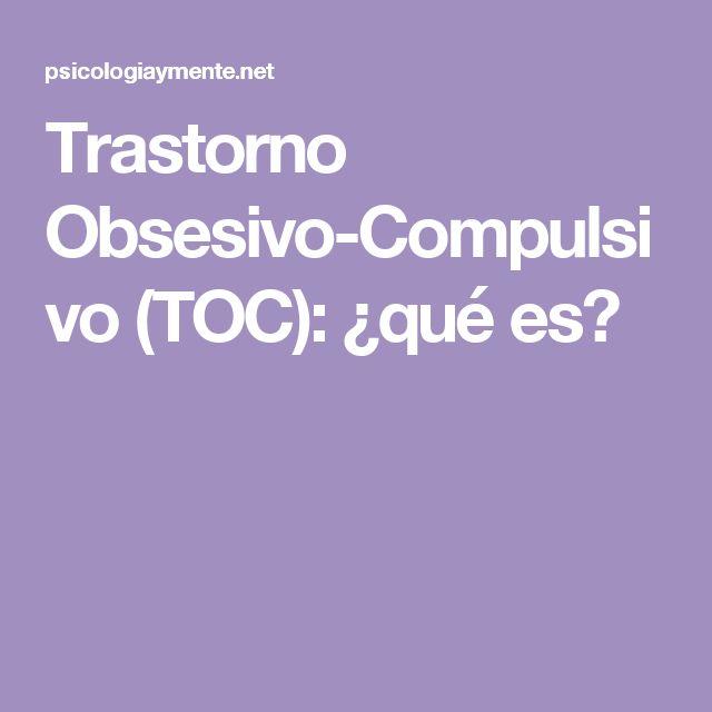 Trastorno Obsesivo-Compulsivo (TOC): ¿qué es?
