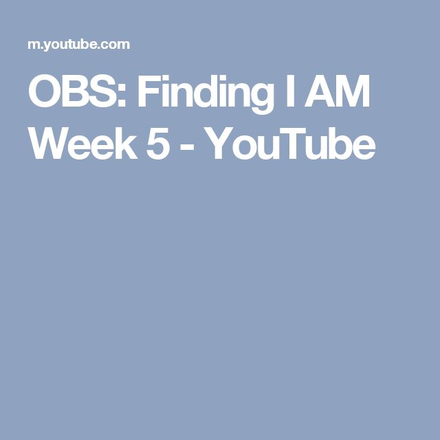 OBS: Finding I AM Week 5 - YouTube
