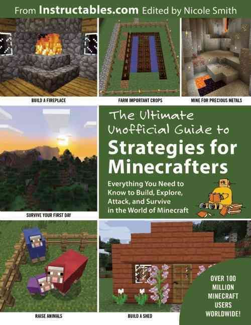 The Ultimate Unofficial Guide to Minecraft Strategies: Everything You Need to Know to Build, Explore, Attack, and...