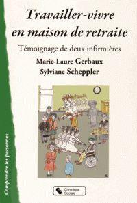 Travailler-vivre en maison de retraite. Témoignage de deux infirmières / Marie-Laure Gerbaux, Sylviane Scheppler . - Chronique sociale, 2015 http://bu.univ-angers.fr/rechercher/description?notice=000806891