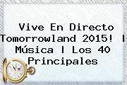 http://tecnoautos.com/wp-content/uploads/imagenes/tendencias/thumbs/vive-en-directo-tomorrowland-2015-musica-los-40-principales.jpg Tomorrowland. Vive en directo Tomorrowland 2015! | Música | Los 40 Principales, Enlaces, Imágenes, Videos y Tweets - http://tecnoautos.com/actualidad/tomorrowland-vive-en-directo-tomorrowland-2015-musica-los-40-principales/